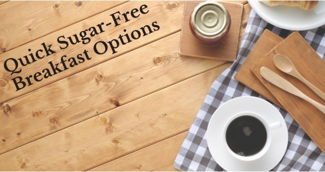 Quick Sugar-Free Breakfast Options for you